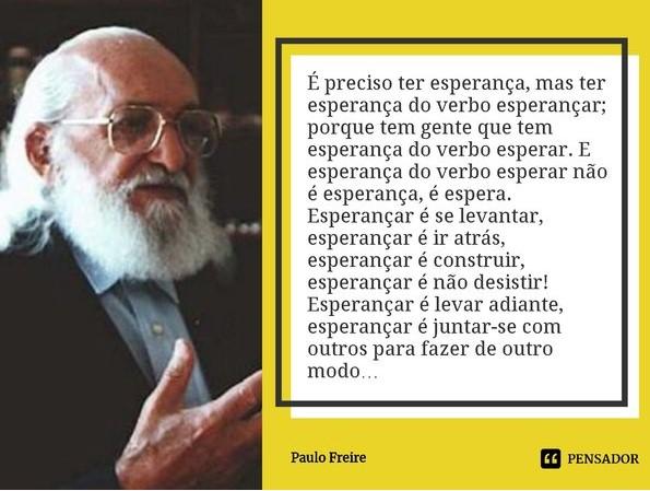 Paulo Freire e o verbo esperançar - Pensador